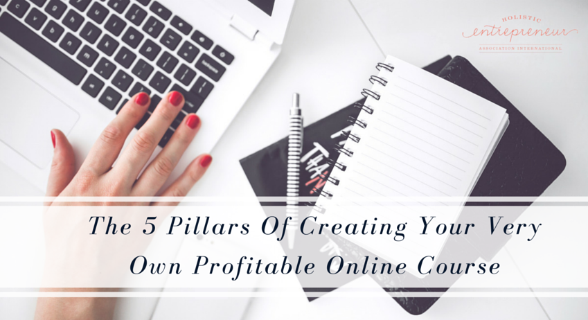 The 5 Pillars Of Creating Your Very Own Profitable Online Course