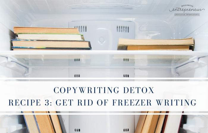 Copywriting Detox Recipe 3: Get Rid of Freezer Writing