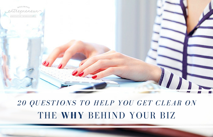 20 Questions to Help You Get Clear on the WHY behind Your Biz