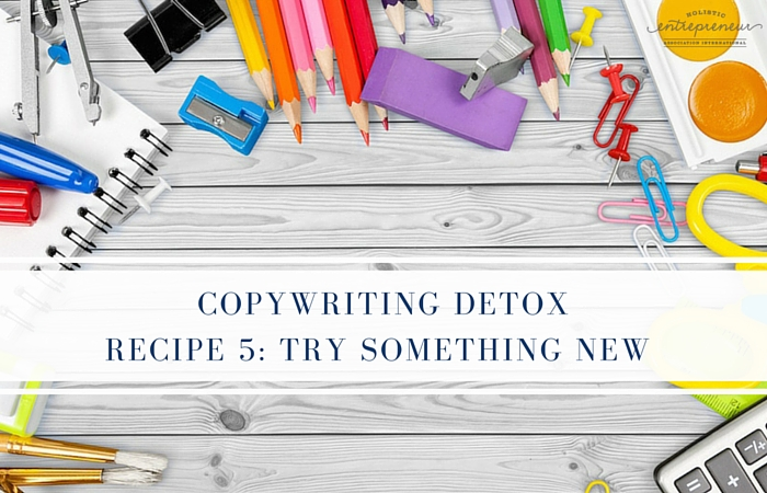 Copywriting Detox Recipe 5: Try Something NEW